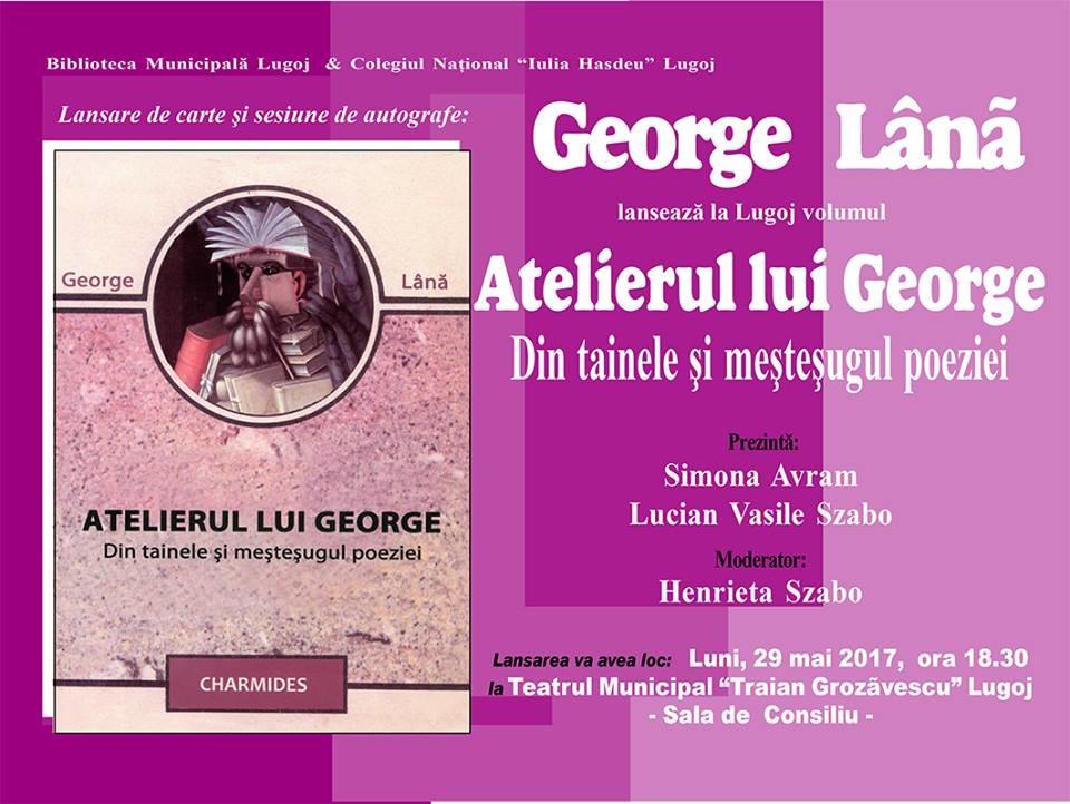 """Lugoj Expres """"Atelierul lui George"""", la Teatrul din Lugoj teatrul din Lugoj lansare de carte George Lână Biblioteca Municipală Lugoj Atelierul lui George"""