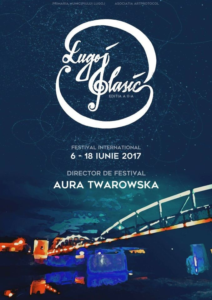 "Lugoj Expres Festivalul Internațional ""Lugoj Clasic"" - ediția a II-a Programul Operațional Regional 2014-2020 Lugoj Clasic Lugoj festival internațional Aura Twarowska"